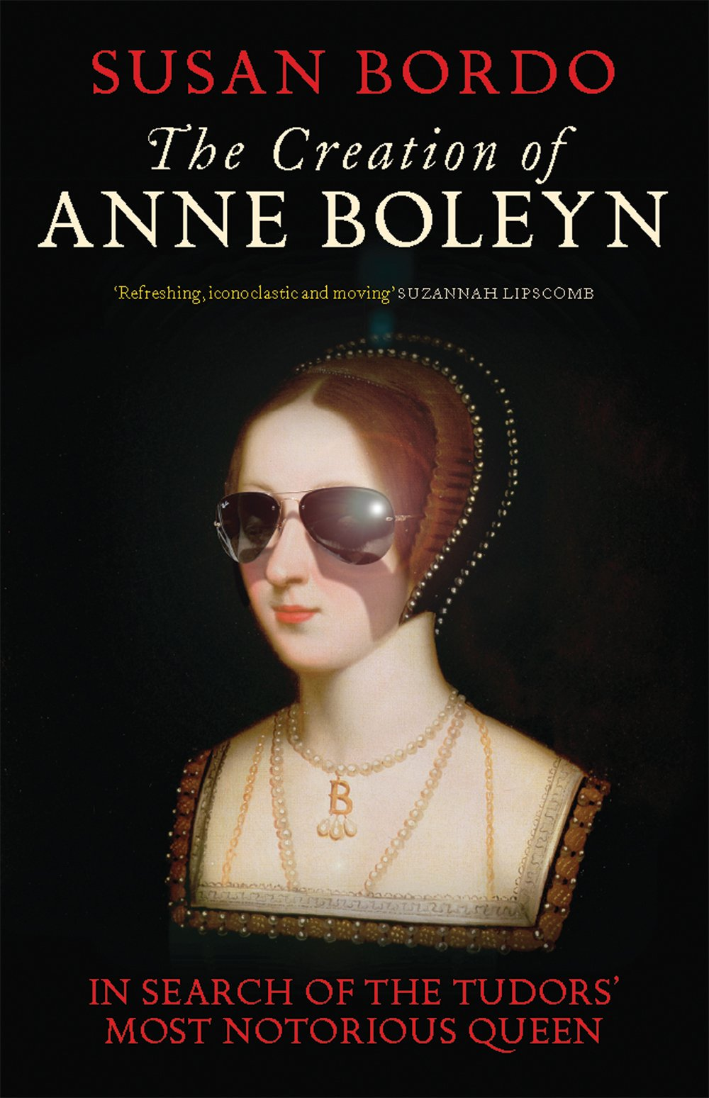 R&R RECOMMENDATION: The Creation of Anne Boleyn (2014) by Susan Bordo