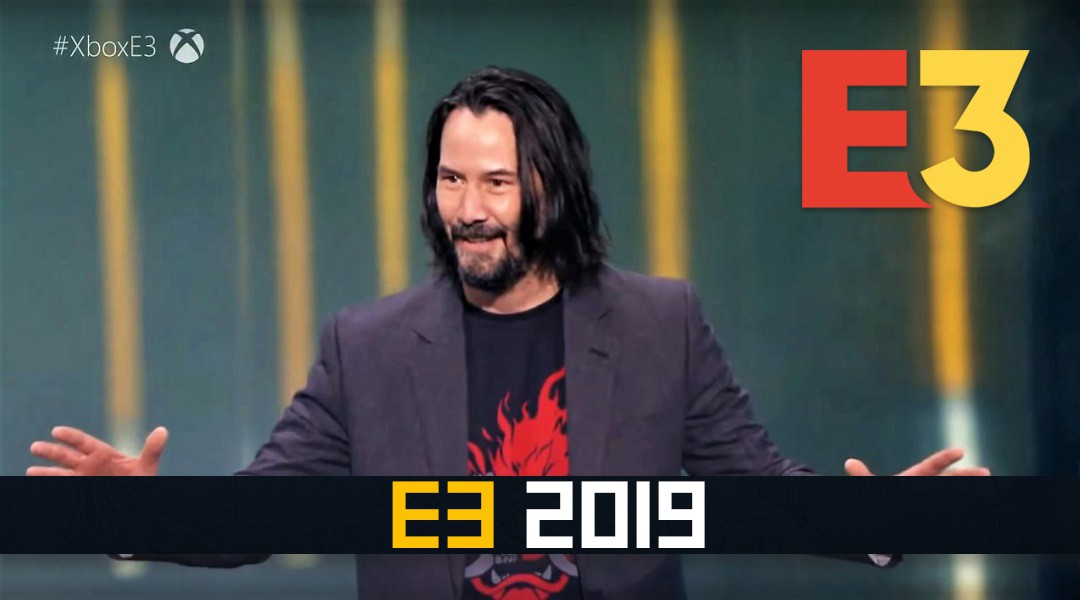 E3 2019: The Highs, The Lows and Keanu